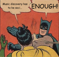 """Music discovery needs to be socia..."" ""ENOUGH!"""